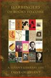 Harbingers of Books to Come : A Texan's Literary Life, Oliphant, Dave, 0916727602