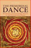 The Primordial Dance : Diametric and Concentric Spaces in the Unconscious World, Downes, Paul, 3034307608