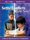 Settle Conflicts Right Now! : A Step-by-Step Guide for K-6 Classrooms, Osier, Jan L. and Fox, Harold P., 0761977600