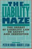 The Liability Maze : The Impact of Liability Law on Safety and Innovation, Huber, Peter W., 0815737602