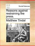 Reasons Against Restraining the Press, Matthew Tindal, 1170507603