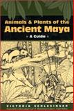 Animals and Plants of the Ancient Maya : A Guide, Schlesinger, Victoria, 0292777604
