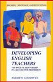 Developing English Teachers : The Role of Mentorship in a Reflective Profession, Goodwyn, A., 0335197604