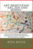 Art Meditation - Art, Zen and Senses, Rita M. Rivas, 0986007609