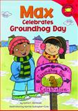 Max Celebrates Groundhog Day, Adria F. Worsham, 140484760X