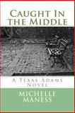 Caught in the Middle, Michelle Maness, 1492347604