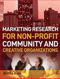 Marketing Research for Non-Profit, Community and Creative Organizations : How to Improve Your Product, Find Customers and Effectively Promote Your Message, Kolb, Bonita, 0750687606