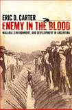 Enemy in the Blood : Malaria, Environment, and Development in Argentina, Carter, Eric D., 0817317600
