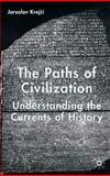 The Paths of Civilization : Understanding the Currents of History, Krejci, Jaroslav, 1403917604