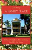 A Family Place : A Hudson Valley Farm, Three Centuries, Five Wars, One Family, Philip, Leila, 1438427603