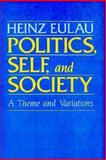 Politics, Self, and Society : A Theme and Variations, Eulau, Heinz, 0674687604