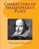 Characters of Shakespeare's Plays, William Hazlitt, 1456307606