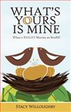 What's Yours Is Mine -- When a Realist Marries an Idealist, Stacy Willoughby, 0985917601