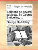 Sermons on Several Subjects by George Baddelley, George Baddelley, 1140867601