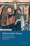 Medicine Before Science : The Business of Medicine from the Middle Ages to the Enlightenment, French, Roger, 0521007615