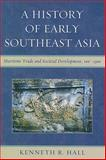A History of Early Southeast Asia : Maritime Trade and Cultural Development, 100-1500, Hall, Kenneth, 0742567613