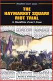 The Haymarket Square Riot Trial, Bryna J. Fireside, 0766017613