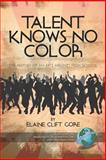 Talent Knows No Color : The History of an Arts Magnet High School, Gore, Elaine Clift, 1593117612