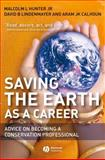 Saving the Earth as a Career : Advice on Becoming a Conservation Professional, Hunter, Malcolm L., Jr. and Lindenmayer, David B., 1405167610