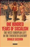 One Hundred Years of Socialism : The West European Left in the Twentieth Century, Sassoon, Donald, 1780767617