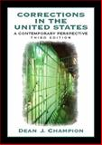 Corrections in the United States : A Contemporary Perspective, Champion, Dean J., 0130867616