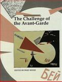 The Challenge of the Avant-Garde, , 0300077610