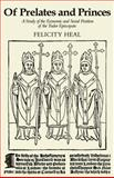 Of Prelates and Princes : A Study of the Economic and Social Position of the Tudor Episcopate, Heal, Felicity, 0521087619
