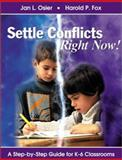Settle Conflicts Right Now! : A Step-by-Step Guide for K-6 Classrooms, Osier, Jan L. and Fox, Harold P., 0761977619