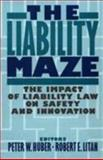 The Liability Maze : The Impact of Liability Law on Safety and Innovation, Huber, Peter W., 0815737610