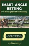 Smart Angle Betting : For Thoroughbred Handicapping, Levy, Marc, 097987761X