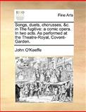 Songs, Duets, Chorusses, and C in the Fugitive, John O'Keeffe, 1170127614