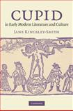 Cupid in Early Modern Literature and Culture, Kingsley-Smith, Jane, 052176761X