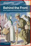 Behind the Front : British Soldiers and French Civilians, 1914-1918, Gibson, Craig, 0521837618