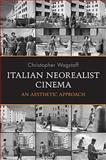 Italian Neorealist Cinema : An Aesthetic Approach, Wagstaff, Christopher, 0802097618