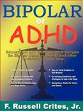 Bipolar or ADHD, F. Russell Crites, 0978637615