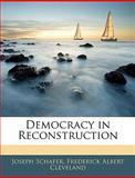 Democracy in Reconstruction, Joseph Schafer and Frederick Albert Cleveland, 1144927617