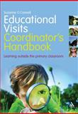 The Educational Visits Coordinator's Handbook : Learning Outside the Primary Classroom, O'Connell, Suzanne, 1441167617