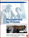 Management by Process : A Practical Road-Map to Sustainable Business Process Management, Jeston, John and Nelis, Johan, 0750687614