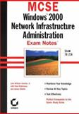 MCSE : Windows 2000 Network Infrastructure Administration Exam Notes, Robichaux, Paul, 0782127614