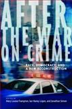 After the War on Crime : Race, Democracy, and a New Reconstruction, , 0814727611