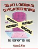 The Day a Cockroach Crawled under My Door, Graham D. Wenz, 1479707619