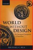 World Without Design : The Ontological Consequences of Naturalism, Rea, Michael C., 0199247617