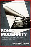 Sonic Modernity : Representing Sound in Literature, Culture, and the Arts, Halliday, M. A. K. and Halliday, Sam, 0748627618