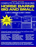 Complete Plans for Building Horsebarns Big and Small, Ambrosiano, Nancy and Harcourt, Mary, 0914327615