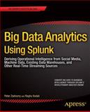 Big Data Analytics Using Splunk, Peter Zadrozny and Raghu Kodali, 143025761X