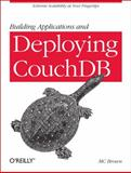 Building Applications and Deploying CouchDB, Brown, M. C., 1449307612