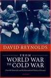From World War to Cold War : Churchill, Roosevelt, and the International History of The 1940s, Reynolds, David, 0199237611