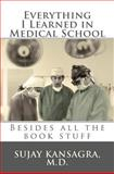 Everything I Learned in Medical School, Sujay Kansagra, 1451587619