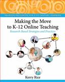 Making the Move to K-12 Online Teaching : Research-Based Strategies and Practices, Rice, Kerry, 0132107619