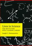 Lives in Science : How Institutions Affect Academic Careers, Hermanowicz, Joseph C., 0226327612